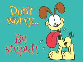 odie Dont Worry Be Stupid